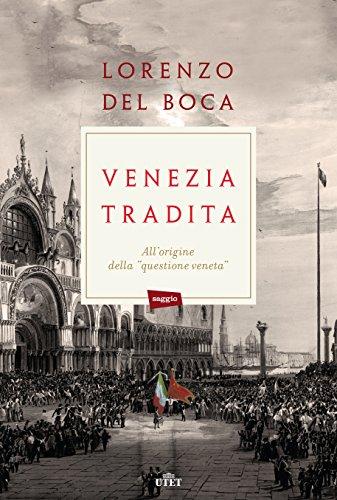 Venezia tradita. All'origine della «questione veneta». Con e-book di Lorenzo Del Boca