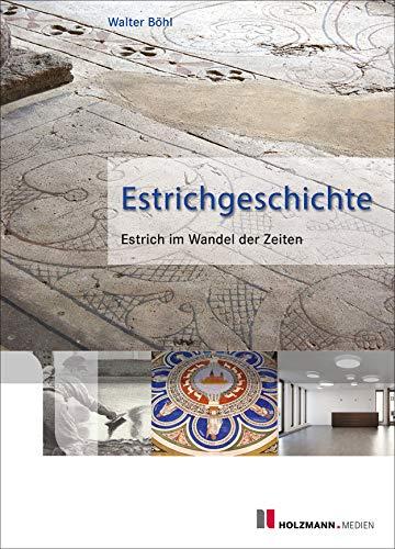 Estrichgeschichte: Estrich im Wandel der Zeiten
