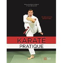 Karaté pratique : Du débutant à la ceinture noire, programmes jusqu'au 6e Dan