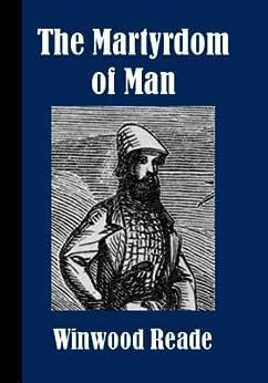 The Martyrdom of Man [Illustrated] (English Edition) von [Reade, Winwood]