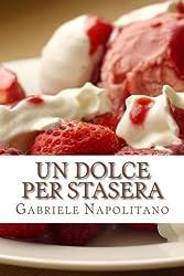 Un dolce per stasera: Le ricette di una mamma italiana (Italian Edition) by Gabriele Napolitano (2012-09-29)