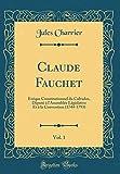 Claude Fauchet, Vol. 1: Évèque Constitutionnel Du Calvados, Député À l'Assemblée Législative Et À La Convention (1744-1793) (Classic Reprint)