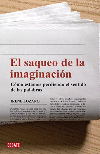 El saqueo de la imaginación: Cómo estamos perdiendo el sentido de las palabras por Irene Lozano