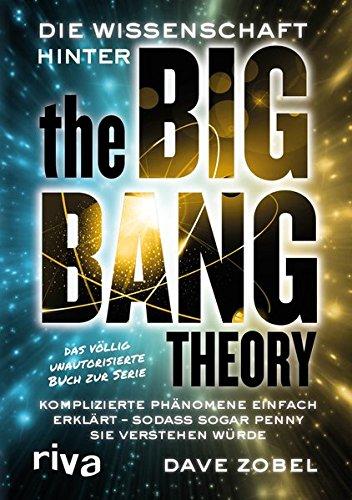 Die Wissenschaft hinter The Big Bang Theory: Komplizierte Phänomene einfach erklärt ― sodass sogar Penny sie verstehen würde (Sie Big Dummy)