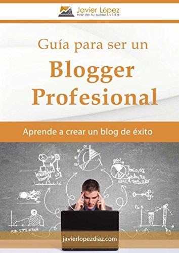Guía para ser un blogger profesional: Aprende a crear un blog de éxito