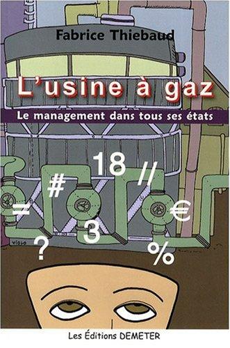 L'usine à gaz : Le management dans tous ses états par Fabrice Thiebaud