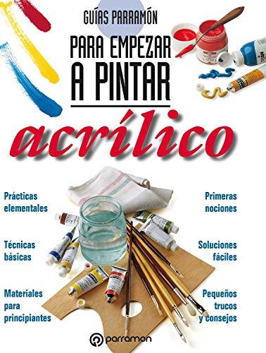 Guías Parramón para empezar a pintar. Acrílico eBook: Equipo ...
