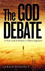 The God Debate: A New Look at History's Oldest Argument by Gerald Benedict (2013-07-11)