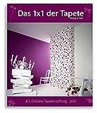 Das 1x1 der Tapete - 2010: Ein Lehrbuch für Handwerker, und alle die es werden wollen