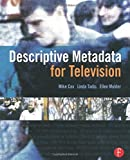 Descriptive Metadata for Television: An End-to-End Introduction by Mike Cox (2006-03-27)