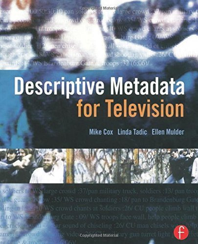 Descriptive Metadata for Television: An End-to-End Introduction 1st edition by Cox, Mike, Mulder, Ellen, Tadic, Linda (2006) Paperback
