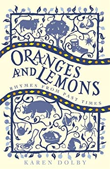 Oranges and Lemons: Rhymes from Past Times by [Dolby, Karen]