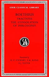 Theological Tractates / The Consolation of Philosophy (Loeb Classical Library)