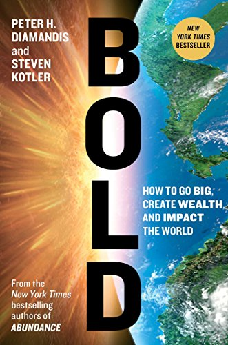 Bold: How to Go Big, Create Wealth, and Impact the World por Peter H. Diamandis