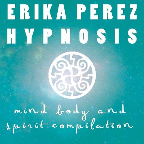 La mente, el Cuerpo, y el Espíritu Colección Española de Hipnosis [Mind, Body, and Spirit Spanish Hypnosis Collection]