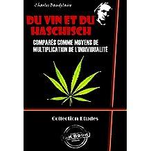Du vin et du haschich comparés comme moyens de multiplication de l'individualité: édition intégrale