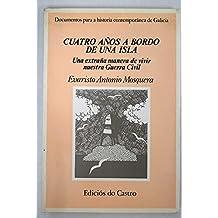 Cuatro años a bordo de una isla: Una extraña manera de vivir nuestra Guerra Civil (Documentos para a historia contemporánea de Galicia)