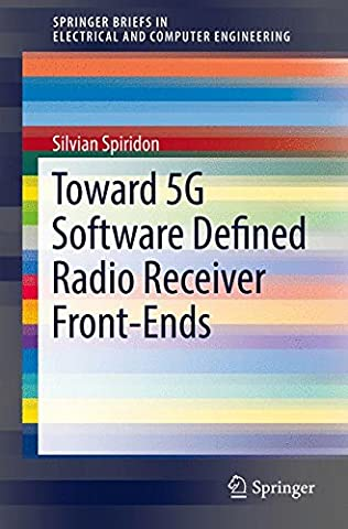 Toward 5G Software Defined Radio Receiver Front-Ends (SpringerBriefs in Electrical and Computer Engineering)