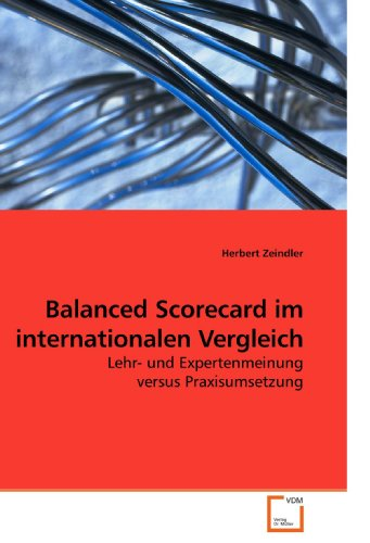 Balanced Scorecard im internationalen Vergleich: Lehr- und Expertenmeinung versus Praxisumsetzung
