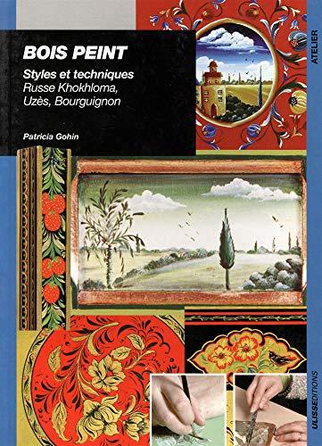 BOIS PEINT. Styles et techniques, Russe Khokhloma, Uzès, Bourguignon par Patricia Gohin