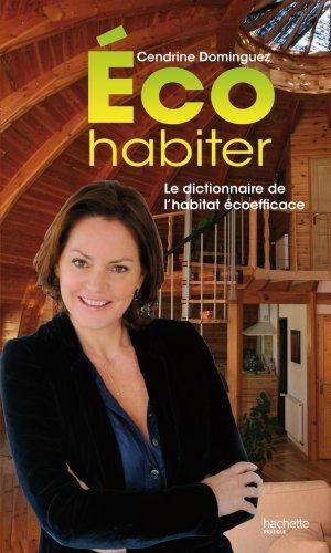 Eco habiter : Le dictionnaire de l'habitat écoefficace par Cendrine Dominguez