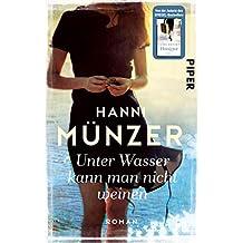 Unter Wasser kann man nicht weinen: Roman