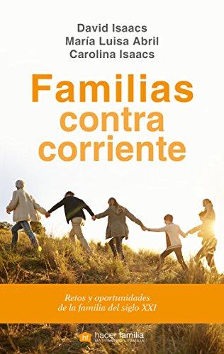 Familias contracorriente. Retos y oportunidades de la familia del siglo XXI (Hacer Familia) por David Isaacs