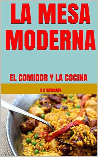 LA MESA MODERNA: EL COMIDOR Y LA COCINA por D C Robinson