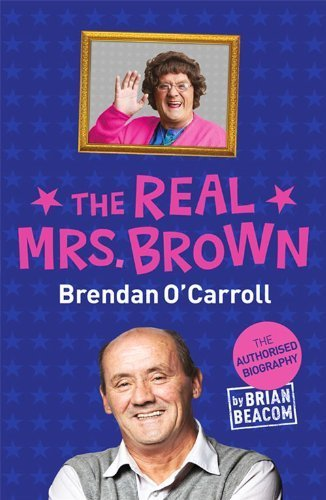 The Real Mrs. Brown: The Authorised Biography of Brendan O'Carroll by Beacom, Brian (2014) Paperback