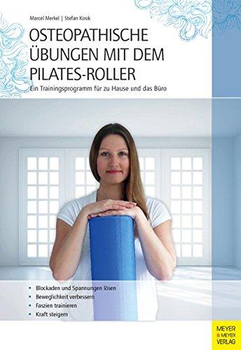 Preisvergleich Produktbild Osteopathische Übungen mit dem Pilates-Roller: Ein Trainingsprogramm für zu Hause und das Büro