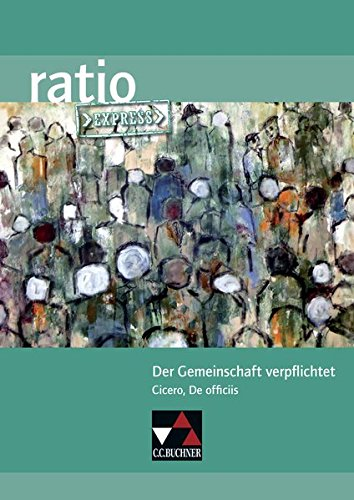 ratio Express / Lektüreklassiker fürs Abitur: ratio Express / Der Gemeinschaft verpflichtet: Lektüreklassiker fürs Abitur / Cicero, De officiis