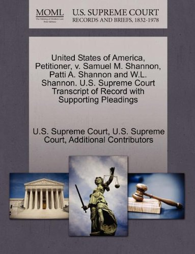 United States of America, Petitioner, v. Samuel M. Shannon, Patti A. Shannon and W.L. Shannon. U.S. Supreme Court Transcript of Record with Supporting Pleadings