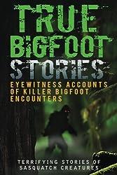True Bigfoot Stories: Eyewitness Accounts Of Killer Bigfoot Encounters: Terrifying Stories Of Sasquatch Creatures: Volume 1 (True Bigfoot Stories. Horror, Conspiracy Theories, Conspiracies)