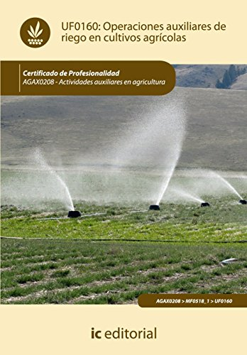 Operaciones auxiliares de riego en cultivos agrícolas. agax0208 - actividades auxiliares en agricultura