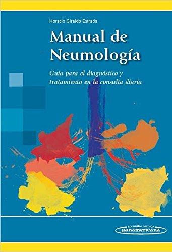 Manual de Neumología. Guía para el diagnóstico y tratamiento en la consulta diaria por Horacio Giraldo Estrada