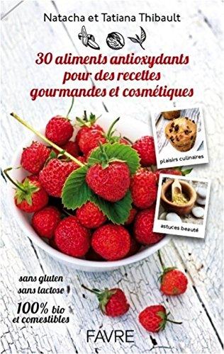 30 aliments antioxydants pour des recettes gourmandes et cosmtiques
