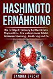 Hashimoto Ernährung: Die richtige Ernährung bei Hashimoto Thyreoiditis - Eine autoimmune Schilddrüsenentzündung Ernährung und Co.