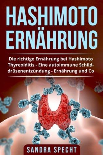Produktbild Hashimoto Ernährung: Die richtige Ernährung bei Hashimoto Thyreoiditis - Eine autoimmune Schilddrüsenentzündung Ernährung und Co.