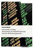 Commodity Trading: Instrumente der Bedarfssicherung und des Risikomanagements