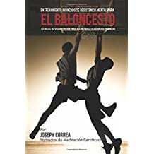 El Limite Final en el Entrenamiento de Resistencia Mental Para el Basquetbol: El Uso de la Visualizacion para Alcanzar su Verdadero Potencial