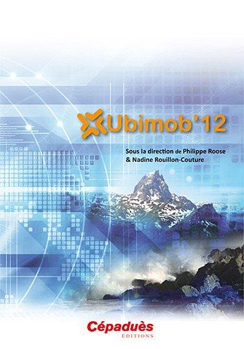 Ubimob'12 - sous la direction de Philippe ROOSE et Nadine ROUILLON-COUTURE