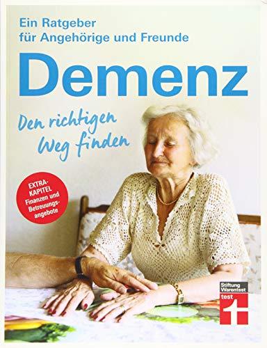 Demenz - Den richtigen Weg finden - Ratgeber für Angehörige und Freunde - Finanzielle Unterstützung, Betreuung, seelische Gesundheit (Ein Ratgeber für Angehörige und Freunde)