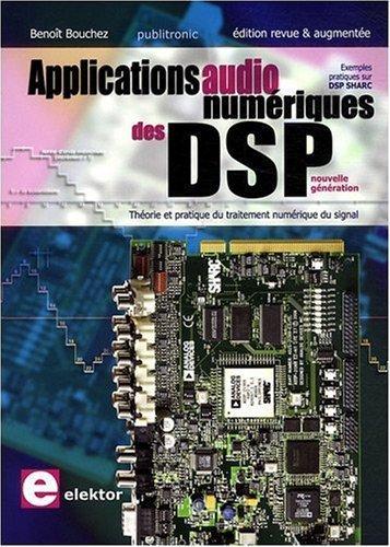 Applications audionumériques des DSP : théorie et pratique du traitement numérique du signal de Benoît Bouchez (4 décembre 2008) Broché