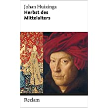 Herbst des Mittelalters: Studien über Lebens- und Geistesformen des 14. und 15. Jahrhunderts in Frankreich und in den Niederlanden (Reclam Taschenbuch)