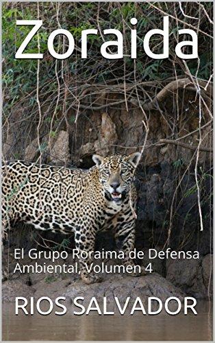 Zoraida: El Grupo Roraima de Defensa Ambiental, Volumen 4