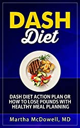 Dash Diet - Dash Diet Action Plan or How to Lose Pounds with Healthy Meal Planning: Dash Diet Weight Loss Solution,Dash Diet Cookbook,Dash Diet Health ... 10 Pounds in 10 Days (English Edition)