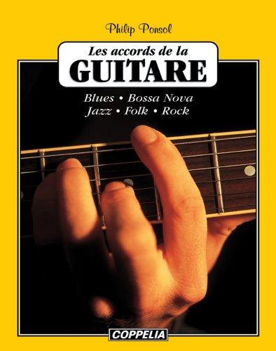 Les accords de la guitare - Blues, Bossa Nova, Jazz, Folk, Rock par Philip Ponsol