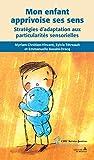 Mon enfant apprivoise ses sens: Stratégies d'adaptation aux particularités sensorielles...