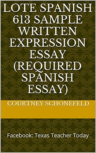 LOTE Spanish 613 Sample Written Expression Essay (Required Spanish Essay): Facebook: Texas Teacher Today por Courtney Schonefeld