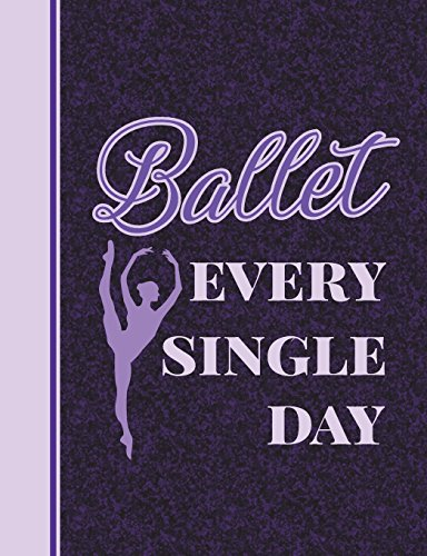 Ballet Every Single Day: 7.44' x 9.69